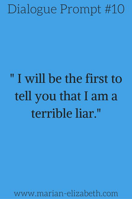 """Dialogue Writing Prompt: """"I will be the first to tell you that I am a terrible liar."""""""