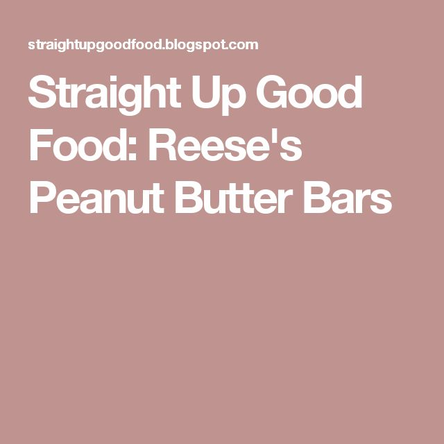 Straight Up Good Food: Reese's Peanut Butter Bars