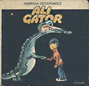 Ali Gator, Jadwiga Ostapowicz, Czytelnik, 1980, http://www.antykwariat.nepo.pl/ali-gator-jadwiga-ostapowicz-p-1374.html