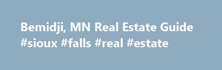 Bemidji, MN Real Estate Guide #sioux #falls #real #estate http://real-estate.nef2.com/bemidji-mn-real-estate-guide-sioux-falls-real-estate/  #bemidji real estate # Need Help? Stay Updated Boundaries provided by Maponics LLC Real estate agents affiliated with Coldwell Banker are independent contractor sales associates and are not employees of Coldwell Banker. 2015 Coldwell Banker Burnet. All Rights Reserved. Coldwell Banker Burnet fully supports the principles of the Fair Housing Act and the…