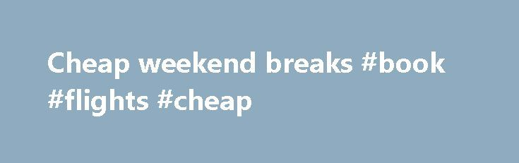 Cheap weekend breaks #book #flights #cheap http://cheap.remmont.com/cheap-weekend-breaks-book-flights-cheap/  #cheap weekend breaks # Discover your smile. Holidays from Thomson. You're in safe hands We re part of TUI Group one of the world s leading travel companies. And all of our holidays are designed to help you Discover Your Smile. TRAVEL AWARE STAYING SAFE AND HEALTHY ABROAD The Foreign Commonwealth Office and the NHS…