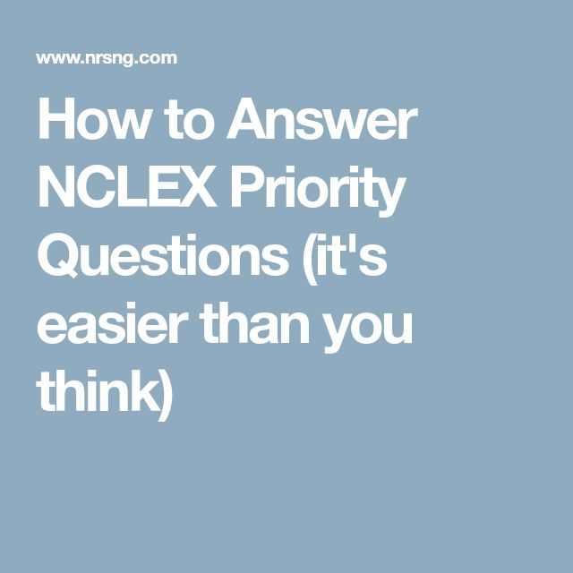 How to Answer NCLEX Priority Questions (it's easier than you think)