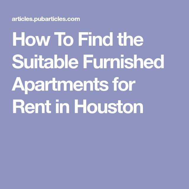 Furnished Apartments For Rent: How To Find The Suitable Furnished Apartments For Rent In