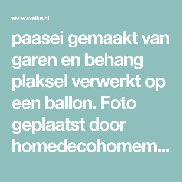 paasei gemaakt van garen en behang plaksel verwerkt op een ballon. Foto geplaatst door homedecohomemade op Welke.nl