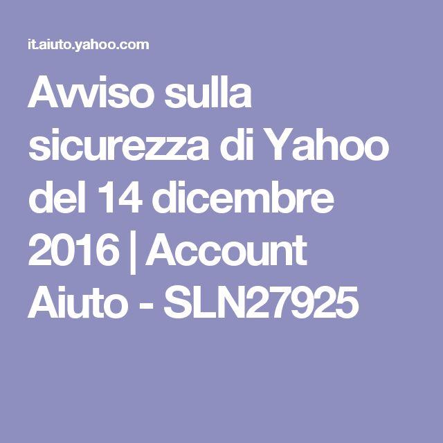 Avviso sulla sicurezza di Yahoo del 14 dicembre 2016 |   Account Aiuto    - SLN27925