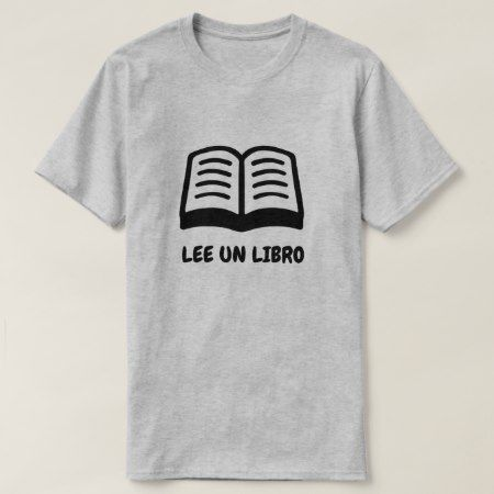 a open book and Spanish text: Lee un libro T-Shirt - click/tap to personalize and buy