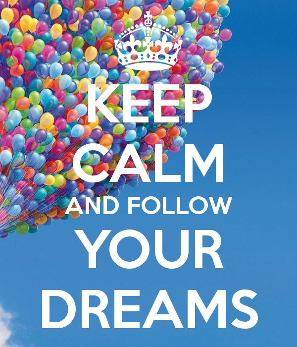KEEP CALM AND FOLLOW YOUR DREAMS Poster | mrose | Keep Calm-o-Matic