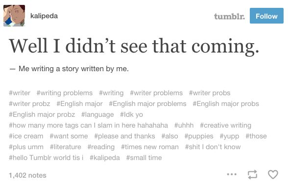 When you manage to shock even yourself. | 22 Tumblr Posts That Will Make All Writers Laugh And Then Hysterically Cry