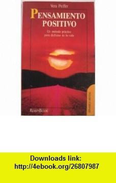 Pensamiento Positivo Un Metodo Practico Para Disfrutar De La Vida (9789686813005) Vera Peiffer , ISBN-10: 9686813004  , ISBN-13: 978-9686813005 ,  , tutorials , pdf , ebook , torrent , downloads , rapidshare , filesonic , hotfile , megaupload , fileserve