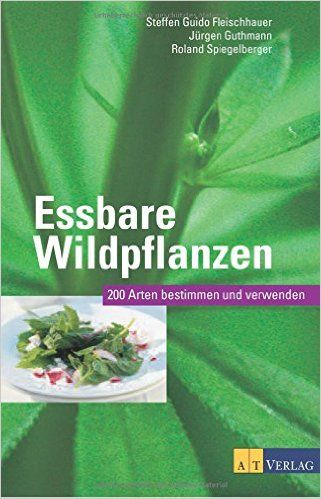 Essbare Wildpflanzen Ausgabe: 200 Arten bestimmen und verwenden von Steffen Guido Fleischhauer, Jürgen Guthmann, Roland Spiegelberger, Hatice Uslu, Timm Fleischhauer (SO:)