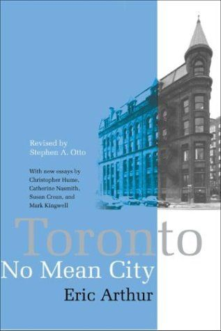 Toronto, No Mean City: Eric Arthur, Stephen Otto: 9780802065872: Books - Amazon.ca