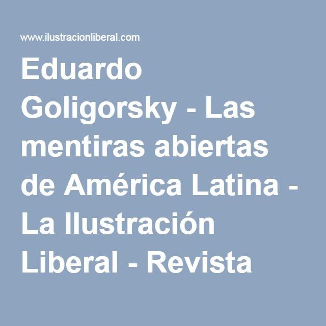 Eduardo Goligorsky - Las mentiras abiertas de América Latina - La Ilustración Liberal - Revista española y americana