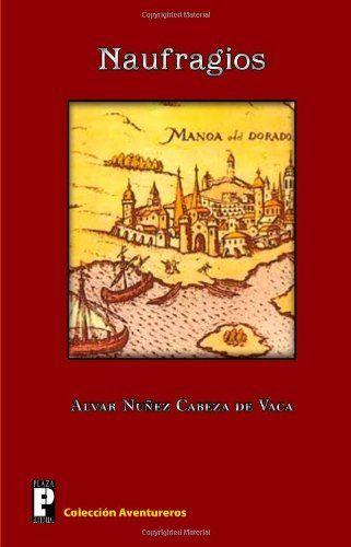 Naufragios de  Álvar Núñez Cabeza de Vaca. Escrita esta obra en 1542, el autor superviviente, junto a cuatro compañeros , de la fallida expedición comandada por Pánfilo de Narvaez, nos va narrando su odisea.