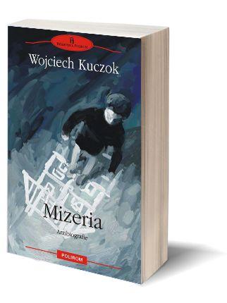 """""""Wojciech Kuczok scrie pentru cei marginalizați, singuri și triști; și scrie despre ei așa cum alții poate că nu au curajul"""""""