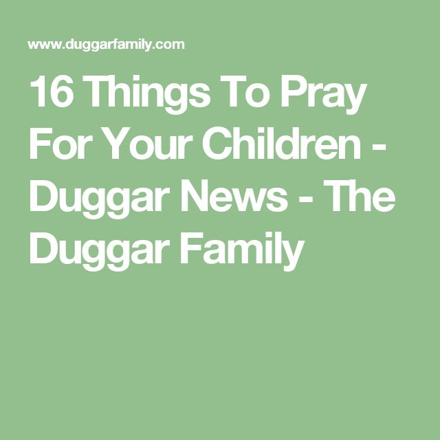16 Things To Pray For Your Children - Duggar News - The Duggar Family