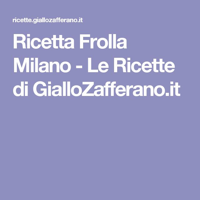 Ricetta Frolla Milano - Le Ricette di GialloZafferano.it