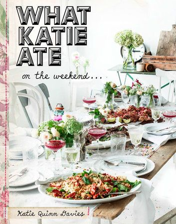 WHAT KATIE ATE ON THE WEEKEND -- The James Beard Award winner returns with a dazzlingly photographed collection of her favorite recipes for relaxed entertaining (American edition).