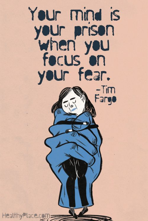 Anxiety quote: Your mind is your prison when you focus on your fear.   www.HealthyPlace.com