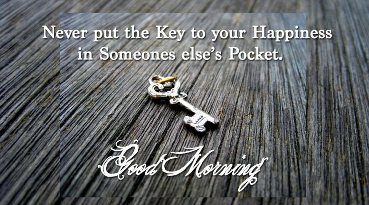 Never put the key to your happiness  #goodmorning