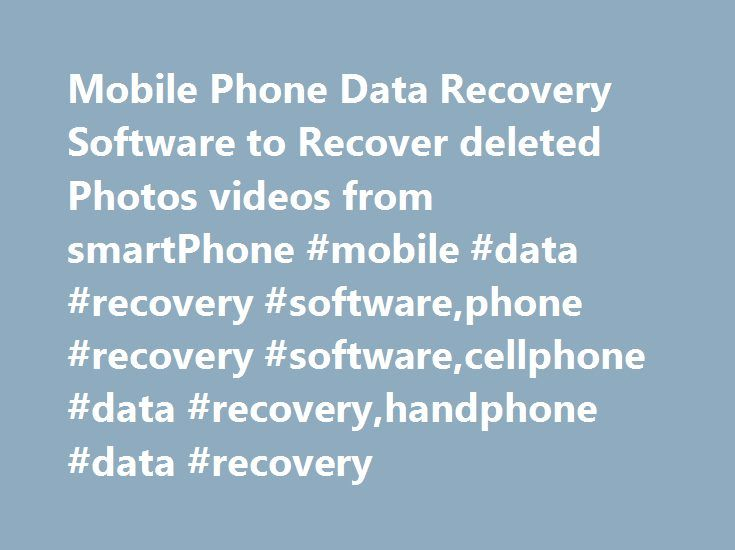 Mobile Phone Data Recovery Software to Recover deleted Photos videos from smartPhone #mobile #data #recovery #software,phone #recovery #software,cellphone #data #recovery,handphone #data #recovery http://new-york.remmont.com/mobile-phone-data-recovery-software-to-recover-deleted-photos-videos-from-smartphone-mobile-data-recovery-softwarephone-recovery-softwarecellphone-data-recoveryhandphone-data-recovery/  # home >> Data Recovery >> Mobile Phone Data Recovery Software to recover deleted…