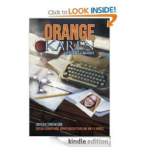 Orange Karen Anthology- 39  stories, one story written by me, Divine.Proceeds go to help Karen DeLabar with medical costs. http://amzn.to/14Z8qvv  #kindle