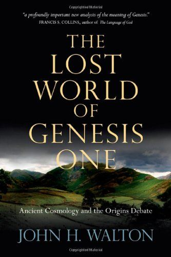 The Lost World of Genesis One: Ancient Cosmology and the Origins Debate/John H. Walton
