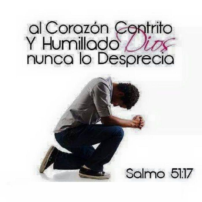Al corazón contrito y humillado Dios nunca lo desprecia. Sal 51.17