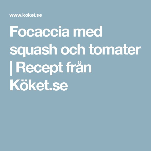 Focaccia med squash och tomater | Recept från Köket.se