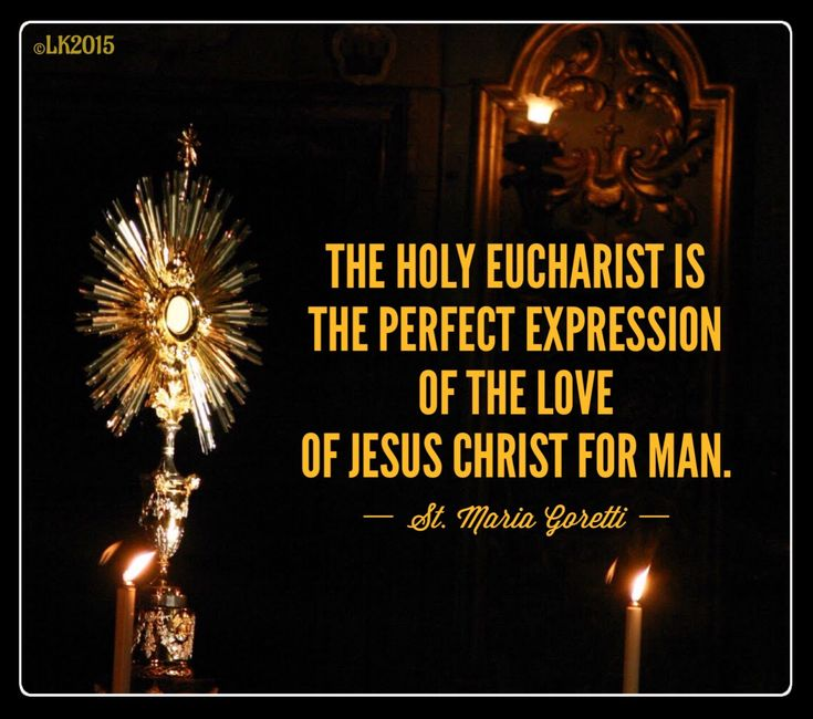 """The Holy Eucharist is the perfect expression of the love of Jesus Christ for man."" ~ St. Maria Goretti"