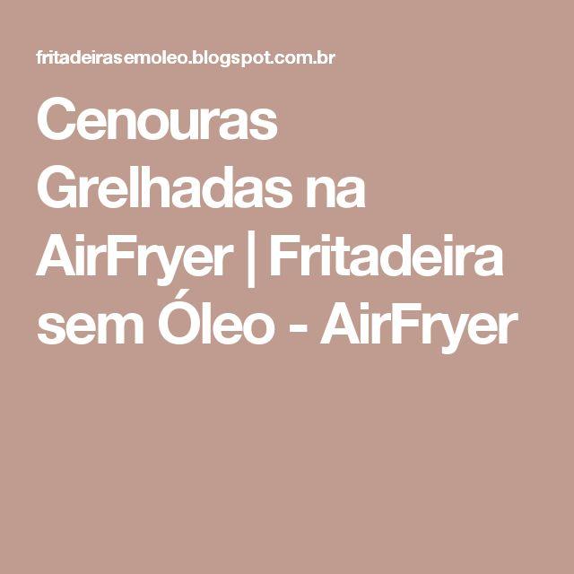 Cenouras Grelhadas na AirFryer | Fritadeira sem Óleo - AirFryer