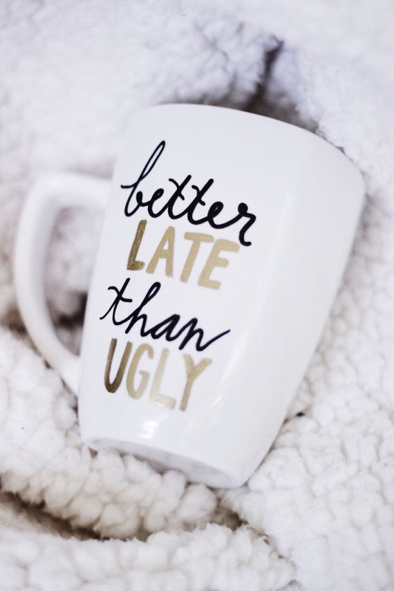 ivory & co. / Better Late Than Ugly  This mug is the perfect edition to anyones collection of classy and minimal! The Better Late Than Ugly mug is the perfect gift for one who loves to spend her time getting ready and being fabulous. Wed be honored if youd have ivory & co. over for a nice evening with friends and laughter. Great item for any lover of delicious drinks!  — — — — — — — — — — — — — — — — — — — — —  This listing is for a white 12 oz mug with black and gold typography ...