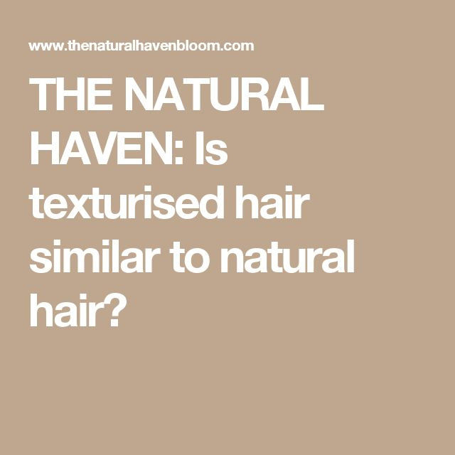 THE NATURAL HAVEN: Is texturised hair similar to natural hair?
