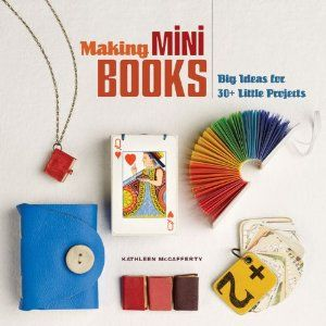 Making Mini Books: Big Ideas for 30+ Little Projects