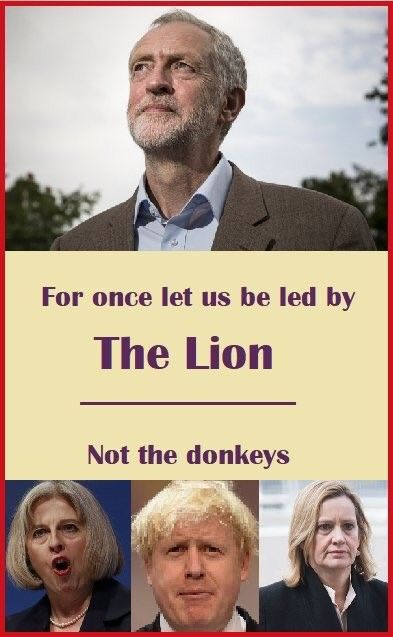 Jeremy Corbyn. For once let us be led by the lion, not the donkeys.