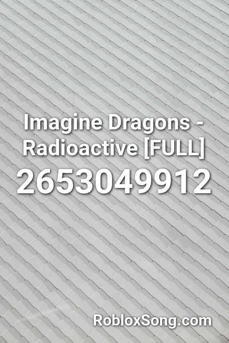 Imagine Dragons Radioactive Full Roblox Id Roblox Music