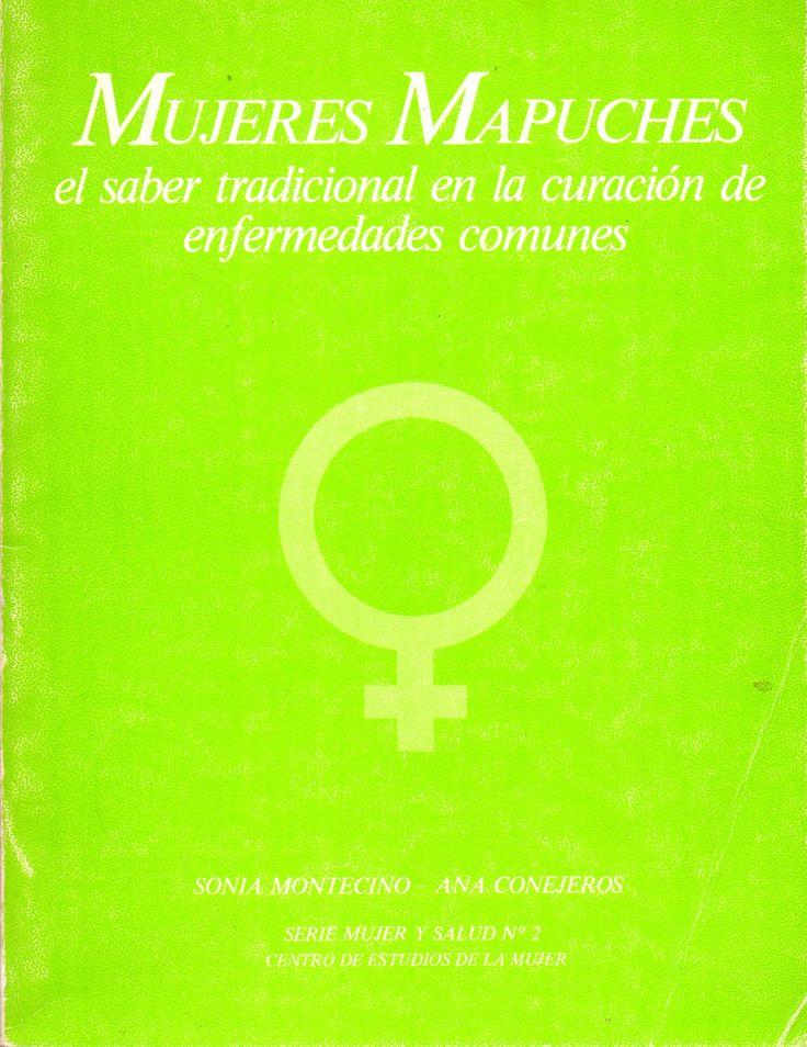 Mujeres Mapuches: el saber tradicional en la curación de enfermedades comunes. Sonia Montecino (1954-      / Ana Conejeros.