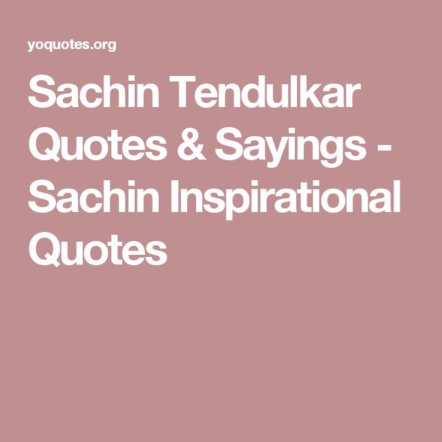 Sachin Tendulkar Quotes & Sayings - Sachin Inspirational Quotes