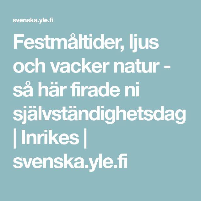 Festmåltider, ljus och vacker natur - så här firade ni självständighetsdag | Inrikes | svenska.yle.fi