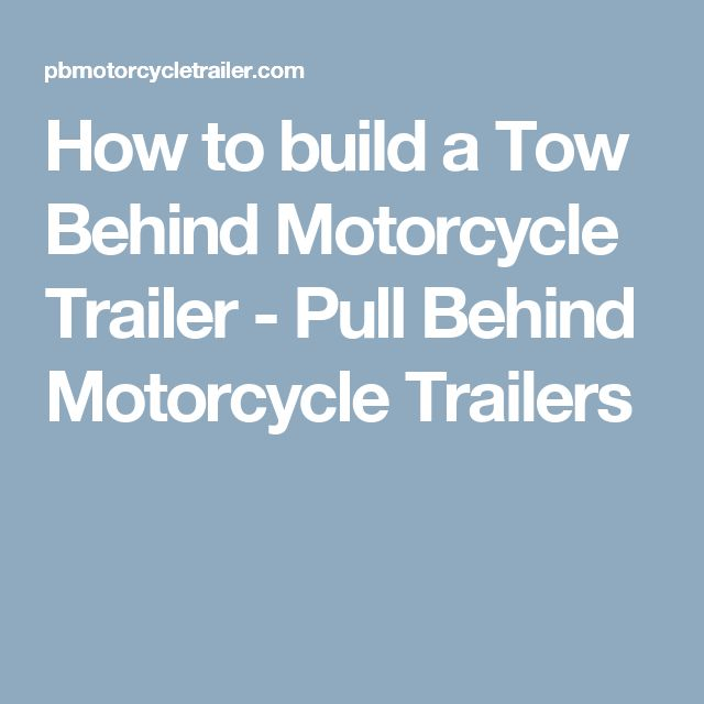 How to build a Tow Behind Motorcycle Trailer - Pull Behind Motorcycle Trailers