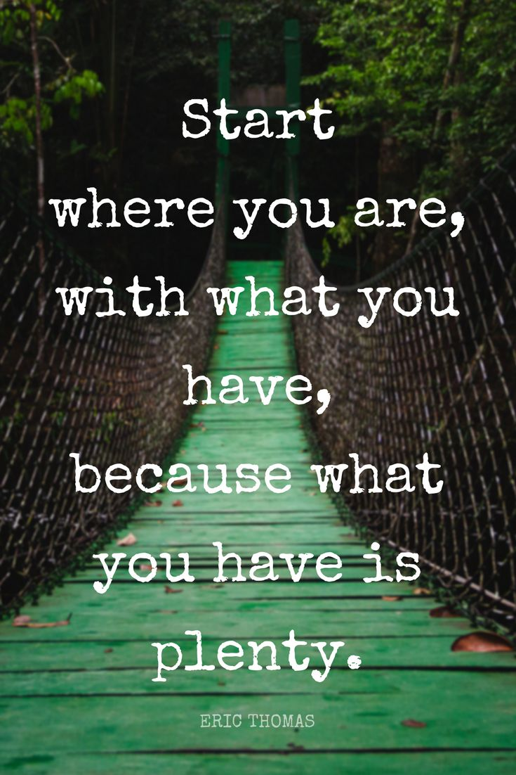 """""""Start where you are with what you have because what you have is plenty."""" - Eric Thomas the Hip Hop Preacher on the School of Greatness podcast - powerful motivation and inspiration!"""