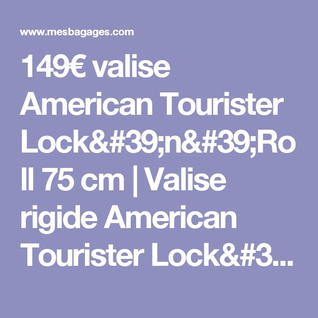 149€ valise American Tourister Lock'n'Roll 75 cm | Valise rigide American Tourister Lock'n'Roll 4 roues