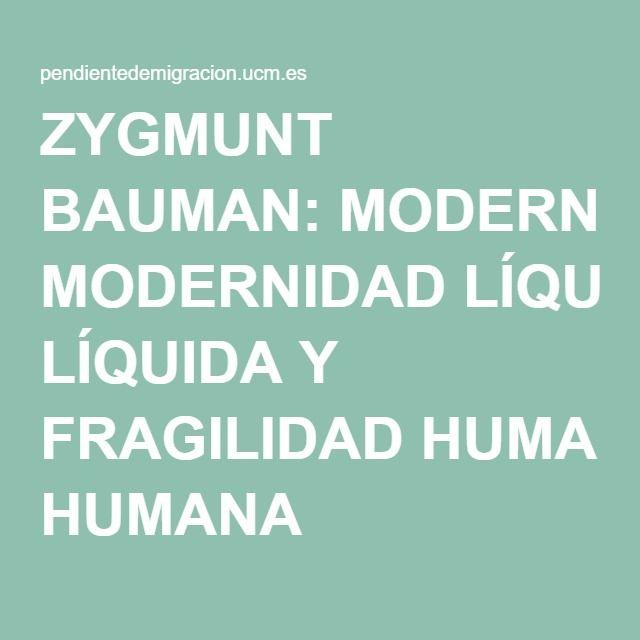 ZYGMUNT BAUMAN: MODERNIDAD LÍQUIDA Y FRAGILIDAD HUMANA