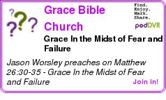 #UNCAT #PODCAST  Grace Bible Church Sermons    Grace In the Midst of Fear and Failure    LISTEN...  http://podDVR.COM/?c=757dfb20-b52f-e045-2b11-72f6302f8db0