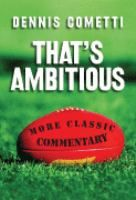 That's ambitious : more classic commentary / Dennis Cometti.