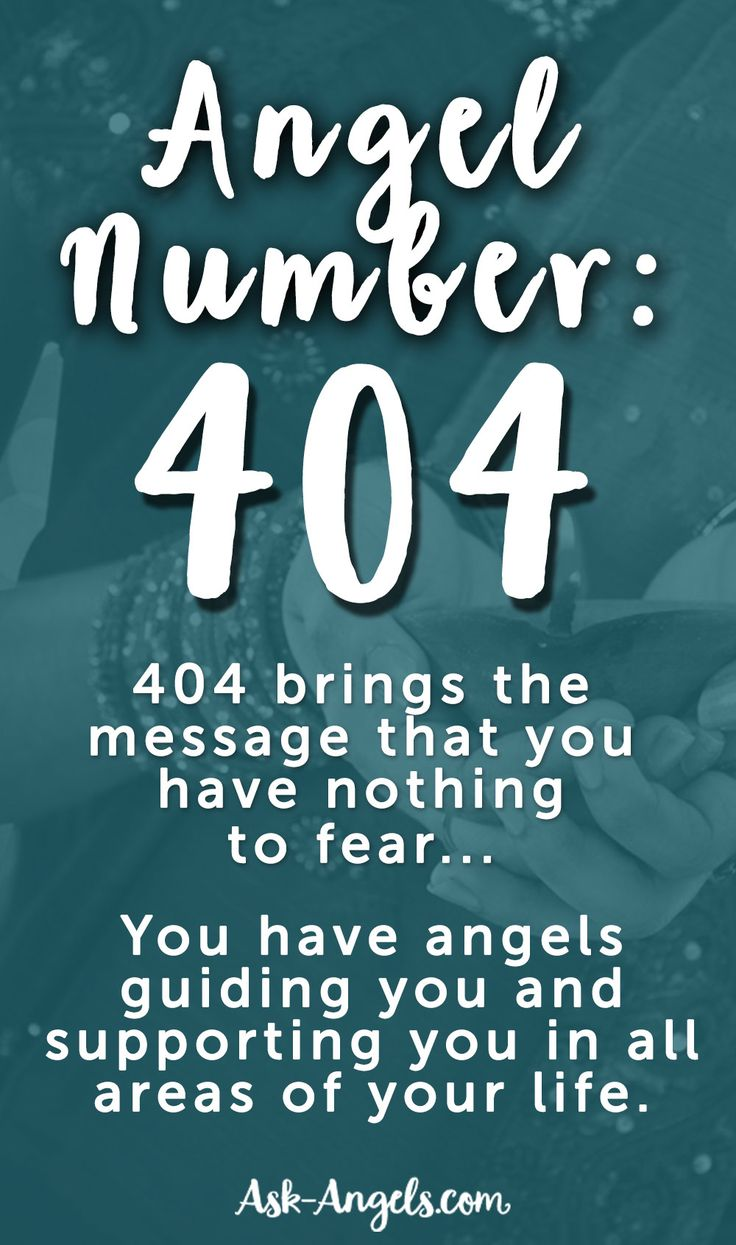 In Angel Number Terms 404 brings the message that you have nothing to fear...  You have angels guiding you and supporting you in all areas of your life.  Click to learn more about angel numbers >>