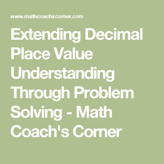 Extending Decimal Place Value Understanding Through Problem Solving - Math Coach's Corner