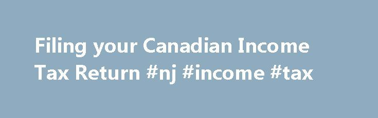 Filing your Canadian Income Tax Return #nj #income #tax http://incom.remmont.com/filing-your-canadian-income-tax-return-nj-income-tax/  #it return filing # Filing Your Canadian Personal Income Tax Return Refundable Tax Credits A refundable tax credit can generate a payment to taxpayers, even when no income tax has been paid. This is a good reason to file a tax return even if you do not owe any tax. Child fitness tax credit (refundable Continue Reading