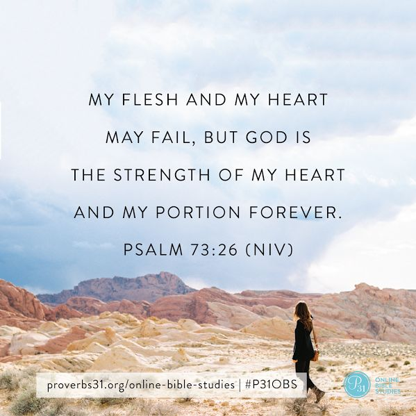 "Psalm 73:26 (NIV) I ""My flesh and my heart may fail, but God is the strength of my heart and my portion forever."" I Proverbs 31 Online Bible Studies I Week 5 Verse I #Uninvited #P31OBS"