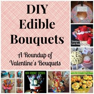 DIY Edible Bouquets, A Roundup of Valentines Bouquets