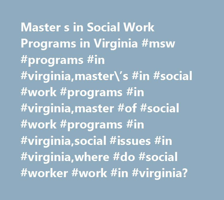 Master s in Social Work Programs in Virginia #msw #programs #in #virginia,master\'s #in #social #work #programs #in #virginia,master #of #social #work #programs #in #virginia,social #issues #in #virginia,where #do #social #worker #work #in #virginia? http://poland.nef2.com/master-s-in-social-work-programs-in-virginia-msw-programs-in-virginiamasters-in-social-work-programs-in-virginiamaster-of-social-work-programs-in-virginiasocial-issues-in-vir/  # MSW Programs in Virginia Earn a Master of…